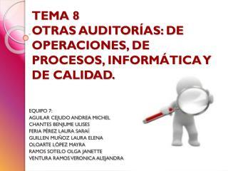 TEMA 8 OTRAS AUDITORÍAS: DE OPERACIONES, DE PROCESOS, INFORMÁTICA Y DE CALIDAD.