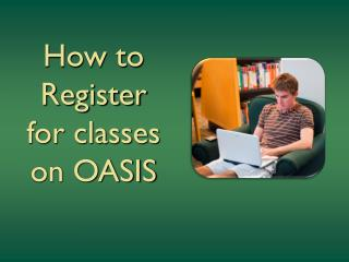 How to Register for classes  on  OASIS