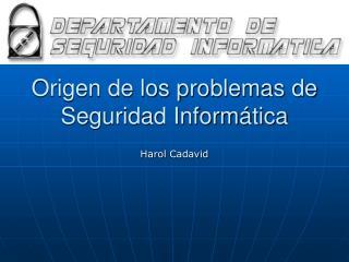 Origen de los problemas de Seguridad Informática
