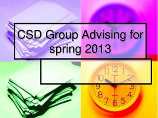 CSD Group Advising for  spring 2013