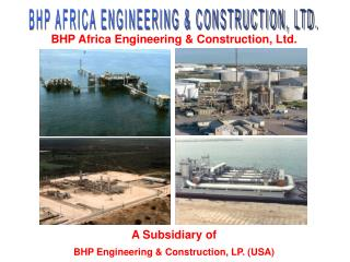 BHP AFRICA ENGINEERING & CONSTRUCTION, LTD.
