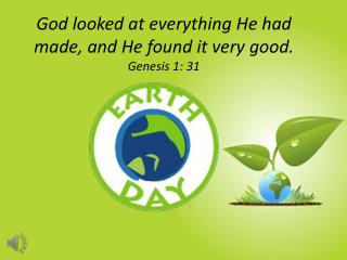 God looked at everything He had made, and He found it very good. Genesis 1: 31