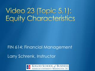 Video  23  (Topic  5.1): Equity Characteristics