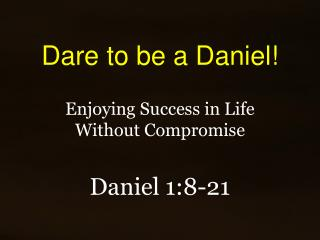 Dare to be a Daniel!