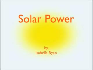 Solar Power by Isabella Ryan