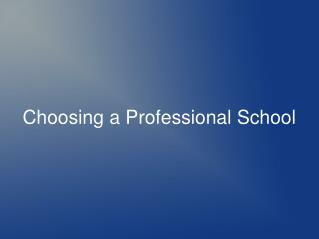 Choosing a Professional School