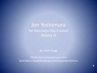 Jon Yoshimura  for Honolulu City Council  District VI