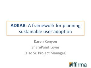 ADKAR : A framework for planning sustainable user adoption
