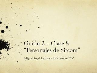 """Guión 2 – Clase 8 """"Personajes de Sitcom"""""""