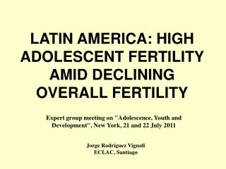 LATIN AMERICA: HIGH ADOLESCENT FERTILITY AMID DECLINING OVERALL FERTILITY