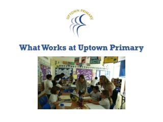 What Works at Uptown Primary