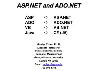 ASP.NET and ADO.NET Minder Chen, Ph.D. Associate Professor of  Decision Sciences and MIS