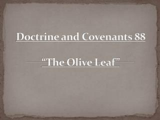 "Doctrine and Covenants 88 ""The Olive Leaf"""