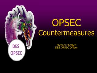 OPSEC Countermeasures Michael Chesbro DES OPSEC Officer