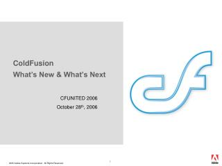 ColdFusion What's New & What's Next
