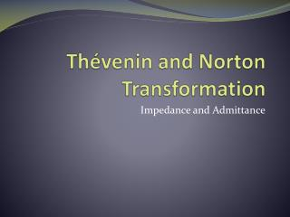 Thévenin  and Norton Transformation