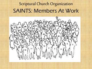 Scriptural Church Organization SAINTS: Members At Work