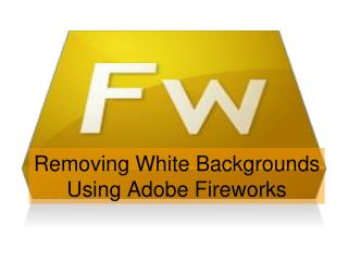 Removing White Backgrounds Using Adobe Fireworks