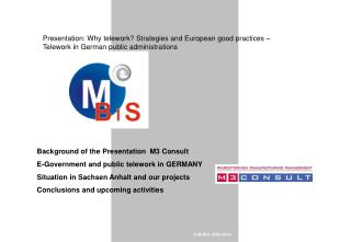 Background of the Presentation  M3 Consult E-Government and public telework in GERMANY