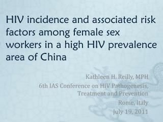 Kathleen H. Reilly, MPH 6th IAS Conference on HIV Pathogenesis, Treatment and Prevention