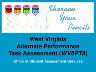 West Virginia  Alternate Performance  Task Assessment ( WVAPTA )