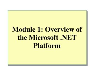 Module 1: Overview of the Microsoft .NET Platform