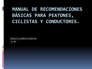 MANUAL DE RECOMENDACIONES BÁSICAS PARA PEATONES, CICLISTAS Y CONDUCTORES.