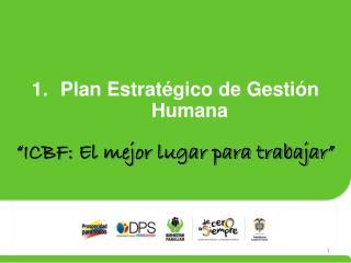 """Plan Estratégico de Gestión Humana  """"ICBF: El mejor lugar para trabajar"""""""