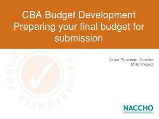 CBA Budget Development Preparing your final budget for submission