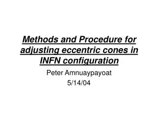 Methods and Procedure for adjusting eccentric cones in INFN configuration