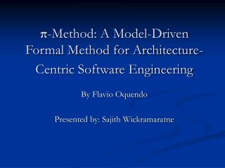 π -Method: A Model-Driven Formal Method for Architecture-Centric Software Engineering