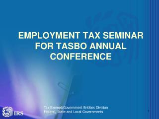 EMPLOYMENT TAX SEMINAR FOR TASBO ANNUAL CONFERENCE