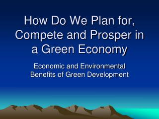 How Do We Plan for, Compete and Prosper in a Green Economy