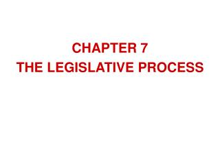CHAPTER 7 THE LEGISLATIVE PROCESS