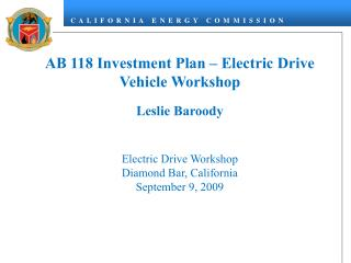 AB 118 Investment Plan – Electric Drive Vehicle Workshop Leslie Baroody Electric Drive Workshop
