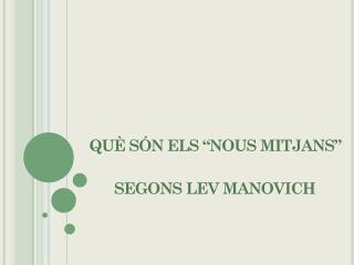 Qu?? s??n els nous mitjans segons Lev Manovich