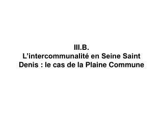 III.B. L'intercommunalité en Seine Saint Denis : le cas de la Plaine Commune