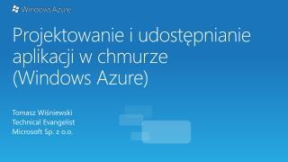 Projektowanie i udostępnianie aplikacji w chmurze  ( Windows Azure)