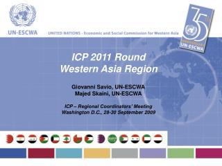 ICP 2011 Round Western Asia Region Giovanni Savio, UN-ESCWA Majed Skaini, UN-ESCWA