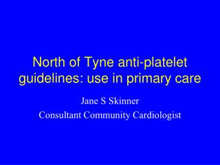 North of Tyne anti-platelet guidelines: use in primary care