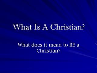 What is a Christian? Christian ( christianos ) = follower of Chris t