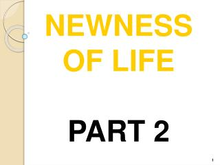 NEWNESS  OF LIFE PART 2