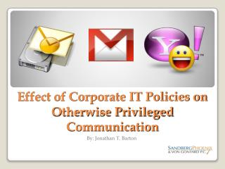 Effect of Corporate IT Policies on Otherwise Privileged Communication