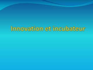 Innovation et incubateur