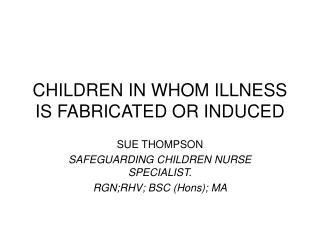 CHILDREN IN WHOM ILLNESS IS FABRICATED OR INDUCED