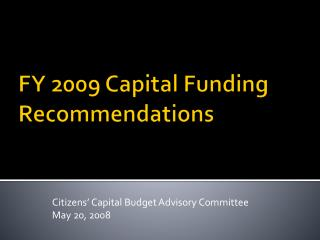 FY  2009  Capital Funding Recommendations