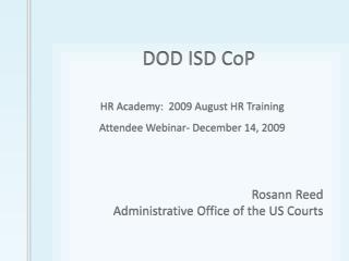 DOD ISD  CoP HR Academy:  2009 August HR Training Attendee Webinar- December 14, 2009 Rosann  Reed