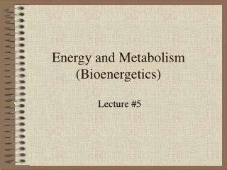 Energy and Metabolism (Bioenergetics)