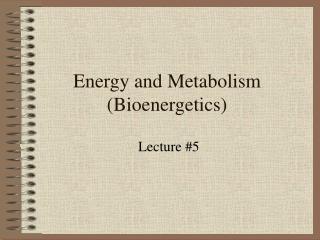Energy and Metabolism (Bioenergetics)