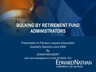 BULKING BY RETIREMENT FUND ADMINISTRATORS